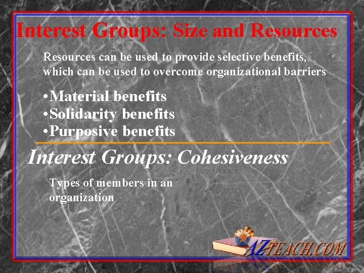 Interest Groups: Size and Resources can be used to provide selective benefits, which can