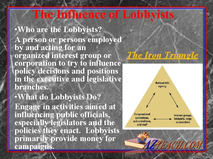 The Influence of Lobbyists • Who are the Lobbyists? A person or persons employed