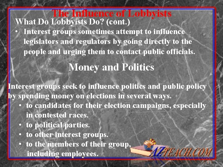 The Influence of Lobbyists What Do Lobbyists Do? (cont. ) • Interest groups sometimes
