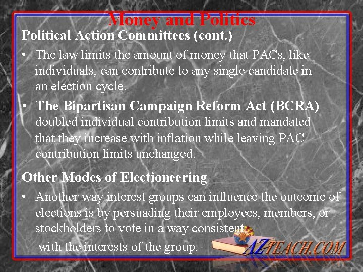 Money and Politics Political Action Committees (cont. ) • The law limits the amount