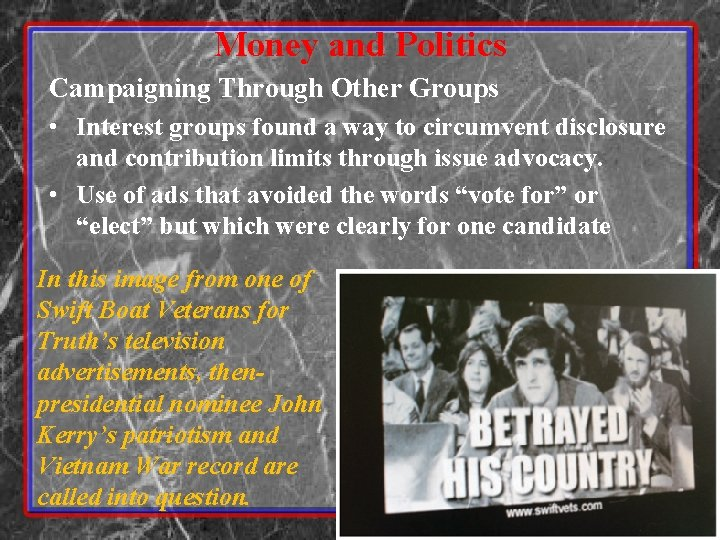 Money and Politics Campaigning Through Other Groups • Interest groups found a way to