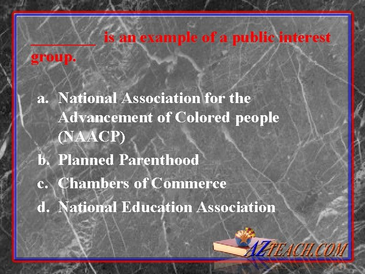 ____ is an example of a public interest group. a. National Association for the