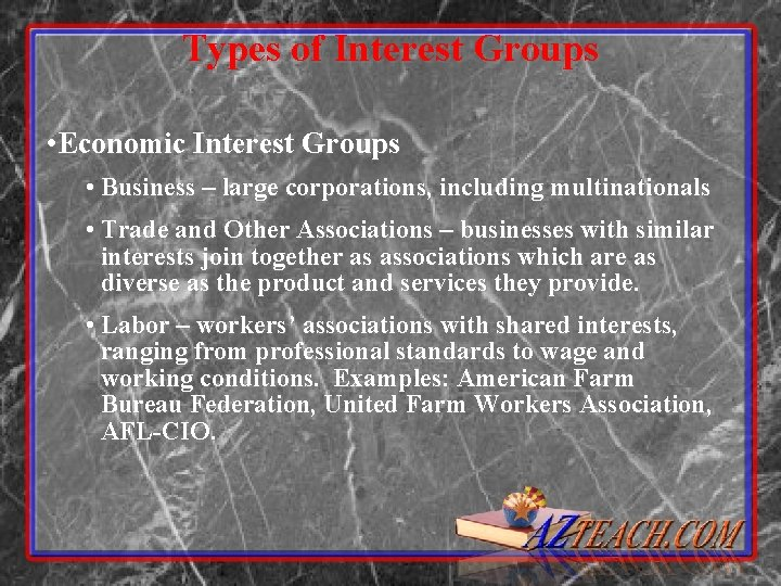 Types of Interest Groups • Economic Interest Groups • Business – large corporations, including