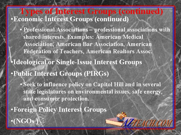 Types of Interest Groups (continued) • Economic Interest Groups (continued) • Professional Associations –