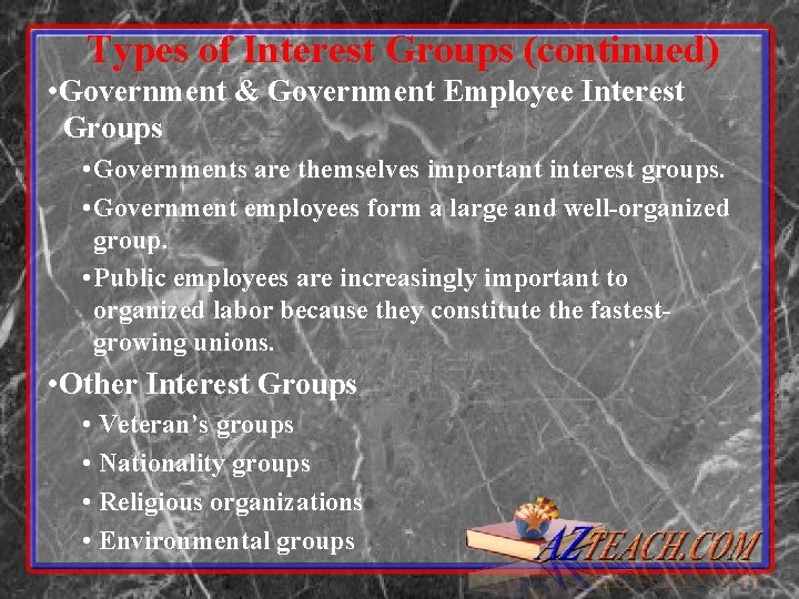 Types of Interest Groups (continued) • Government & Government Employee Interest Groups • Governments