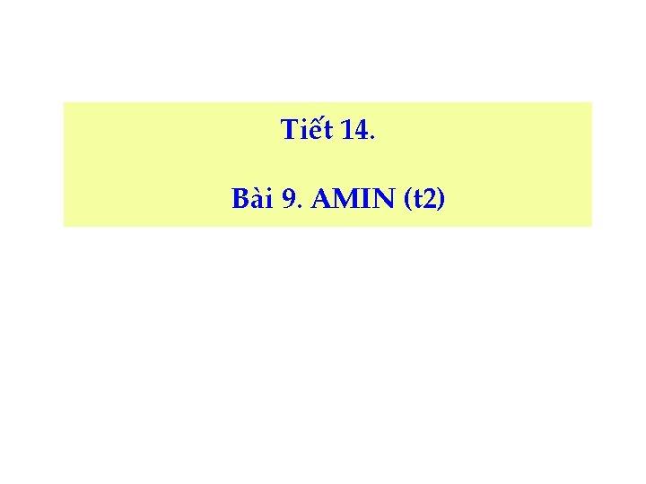 Tiết 14. Bài 9. AMIN (t 2)