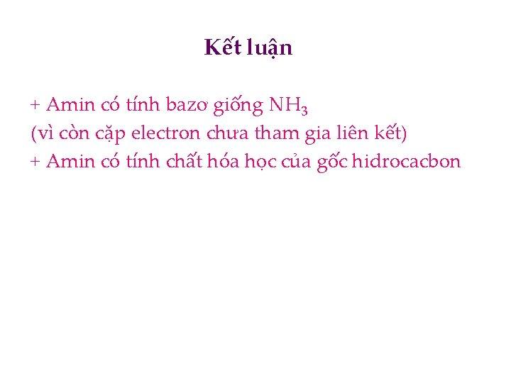 Kết luận + Amin có tính bazơ giống NH 3 (vì còn cặp electron