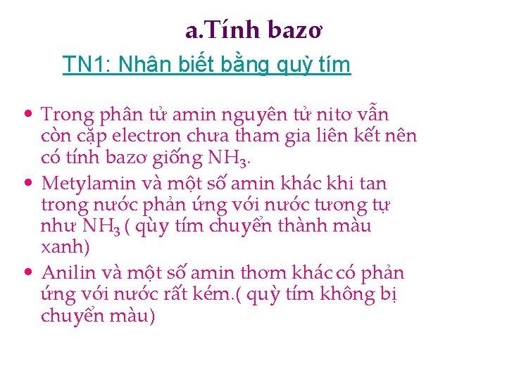 a. Tính bazơ TN 1: Nhận biết bằng quỳ tím • Trong phân tử