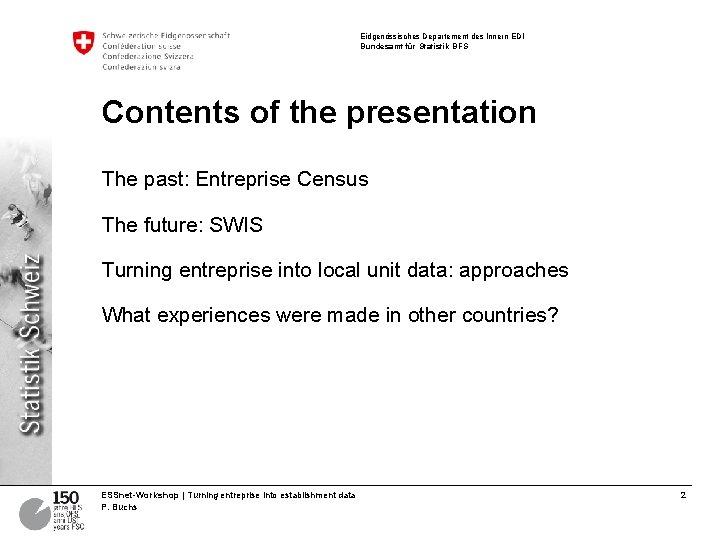 Eidgenössisches Departement des Innern EDI Bundesamt für Statistik BFS Contents of the presentation The