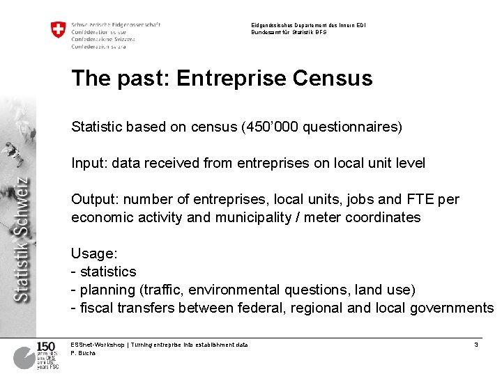 Eidgenössisches Departement des Innern EDI Bundesamt für Statistik BFS The past: Entreprise Census Statistic