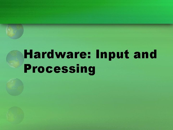Hardware: Input and Processing
