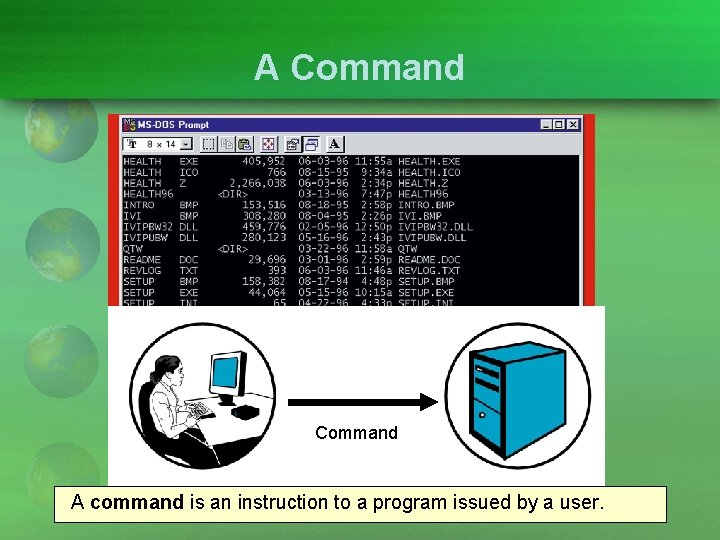 A Command A command is an instruction to a program issued by a user.