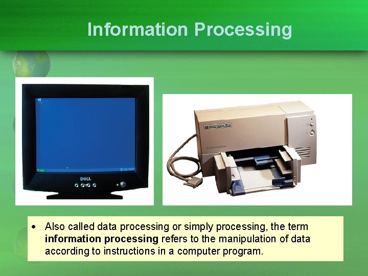 Information Processing Also called data processing or simply processing, the term information processing refers