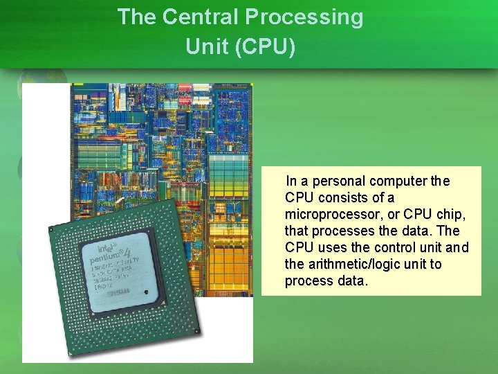 The Central Processing Unit (CPU) In a personal computer the CPU consists of a