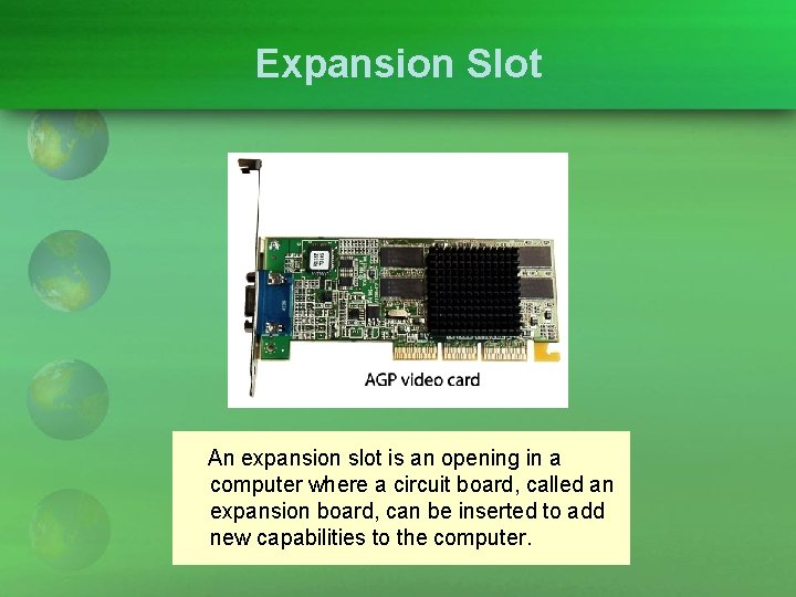 Expansion Slot An expansion slot is an opening in a computer where a circuit