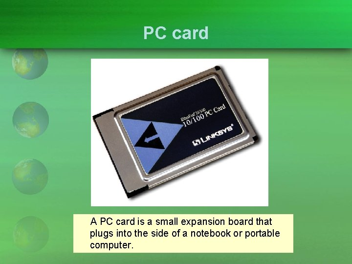 PC card A PC card is a small expansion board that plugs into the