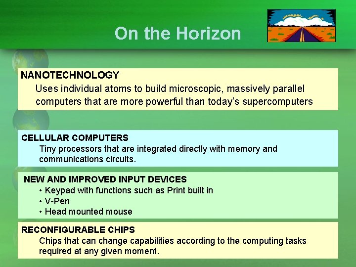 On the Horizon NANOTECHNOLOGY Uses individual atoms to build microscopic, massively parallel computers that