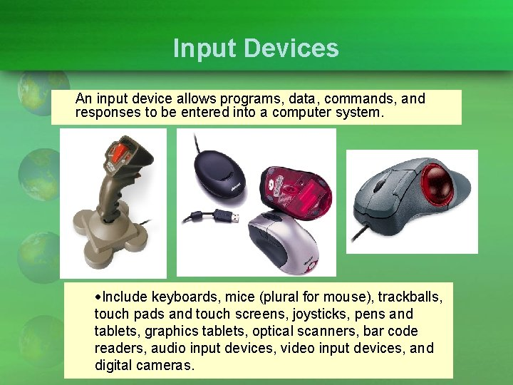 Input Devices An input device allows programs, data, commands, and responses to be entered