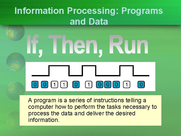 Information Processing: Programs and Data A program is a series of instructions telling a