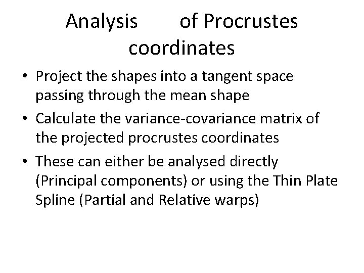 Analysis of Procrustes coordinates • Project the shapes into a tangent space passing through
