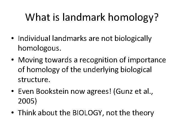 What is landmark homology? • Individual landmarks are not biologically homologous. • Moving towards