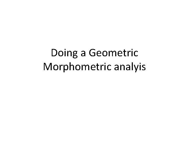 Doing a Geometric Morphometric analyis