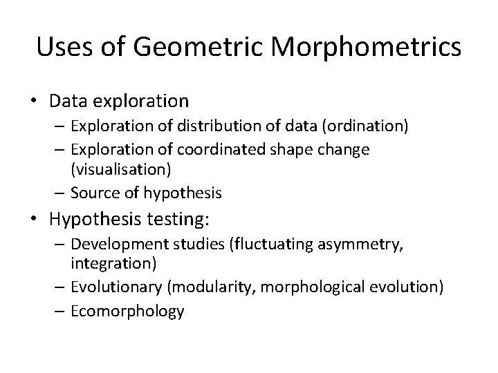 Uses of Geometric Morphometrics • Data exploration – Exploration of distribution of data (ordination)
