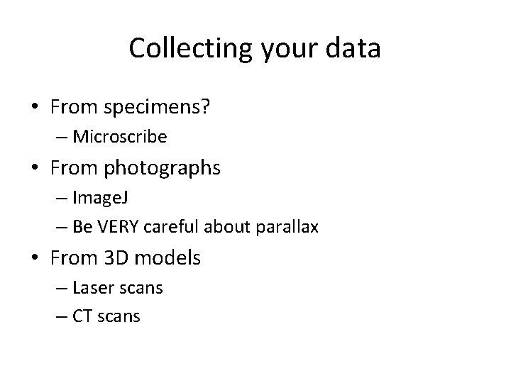 Collecting your data • From specimens? – Microscribe • From photographs – Image. J