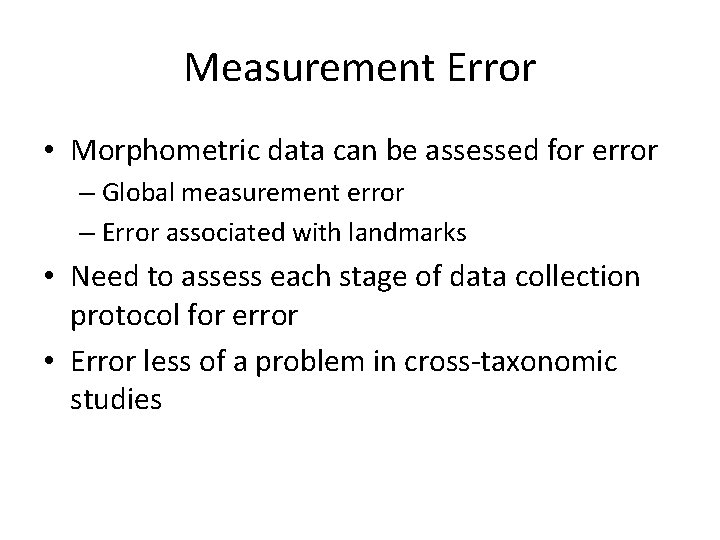 Measurement Error • Morphometric data can be assessed for error – Global measurement error