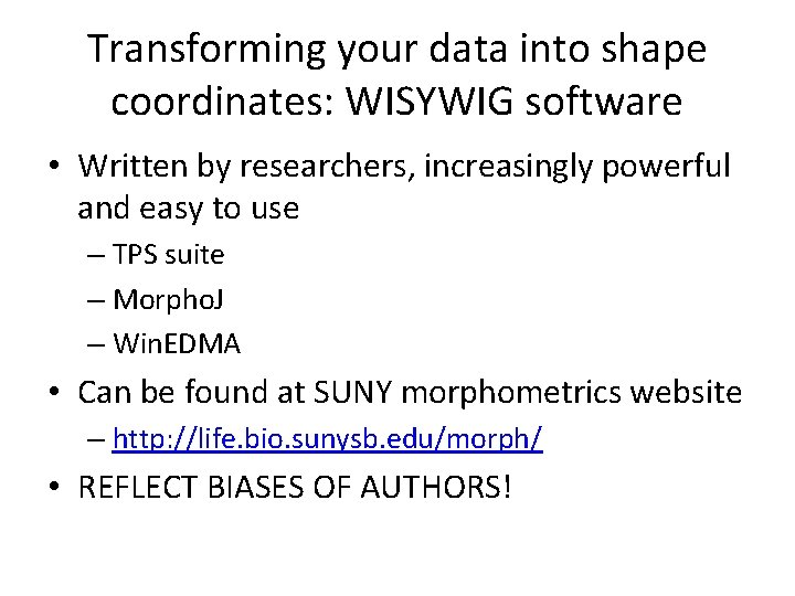 Transforming your data into shape coordinates: WISYWIG software • Written by researchers, increasingly powerful