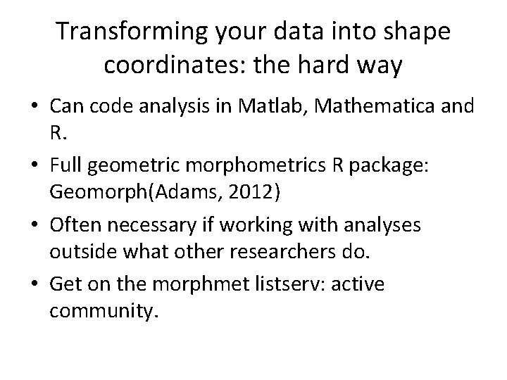 Transforming your data into shape coordinates: the hard way • Can code analysis in