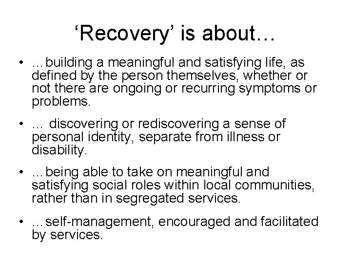 'Recovery' is about… • …building a meaningful and satisfying life, as defined by the
