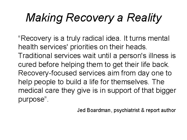 """Making Recovery a Reality """"Recovery is a truly radical idea. It turns mental health"""