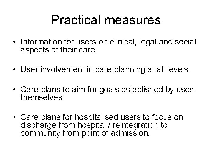 Practical measures • Information for users on clinical, legal and social aspects of their