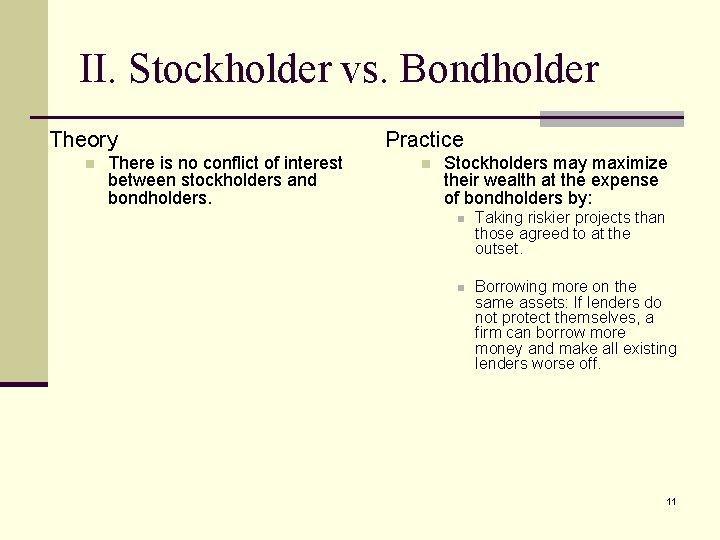 II. Stockholder vs. Bondholder Theory n There is no conflict of interest between stockholders