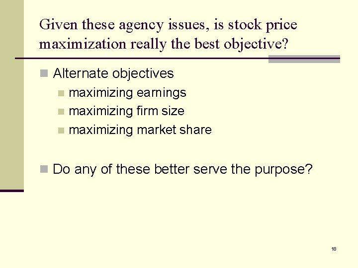 Given these agency issues, is stock price maximization really the best objective? n Alternate