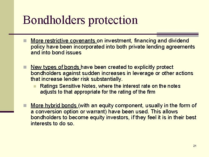 Bondholders protection n More restrictive covenants on investment, financing and dividend policy have been