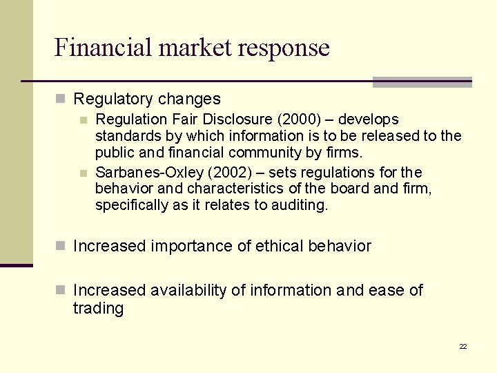 Financial market response n Regulatory changes n Regulation Fair Disclosure (2000) – develops standards