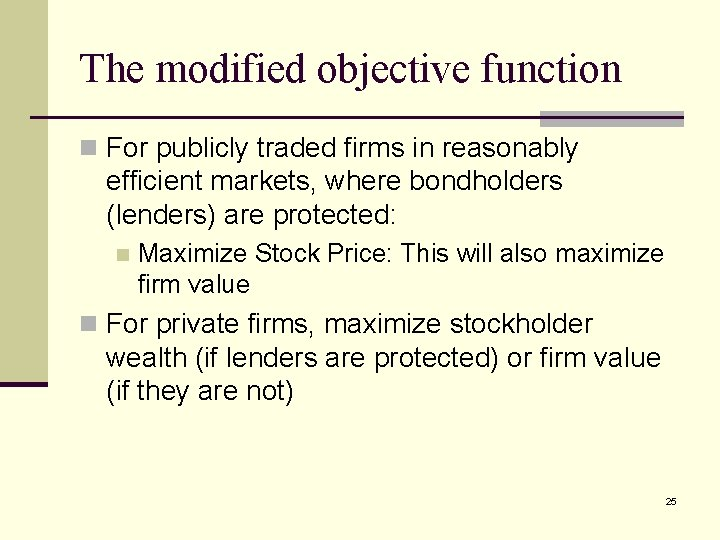 The modified objective function n For publicly traded firms in reasonably efficient markets, where