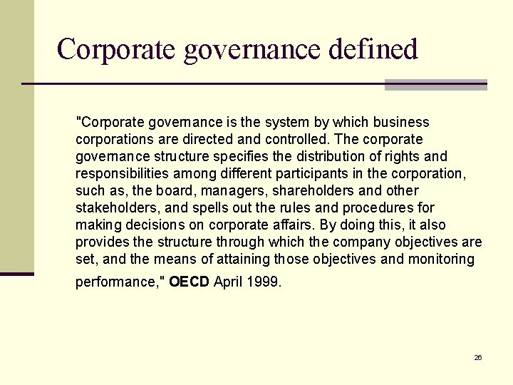 """Corporate governance defined """"Corporate governance is the system by which business corporations are directed"""