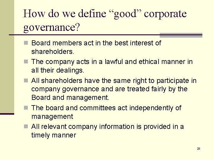 """How do we define """"good"""" corporate governance? n Board members act in the best"""