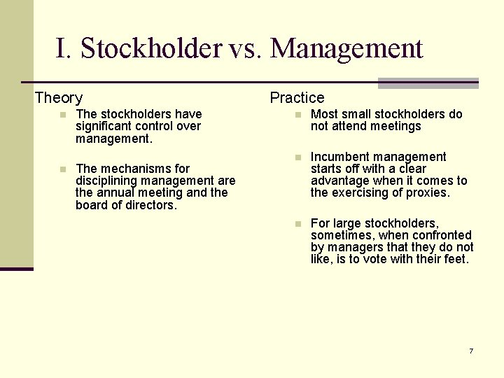I. Stockholder vs. Management Theory n n The stockholders have significant control over management.
