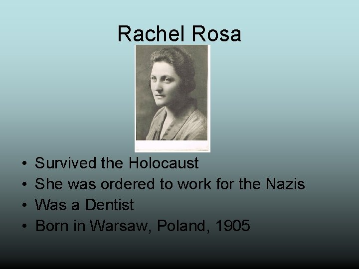 Rachel Rosa • • Survived the Holocaust She was ordered to work for the