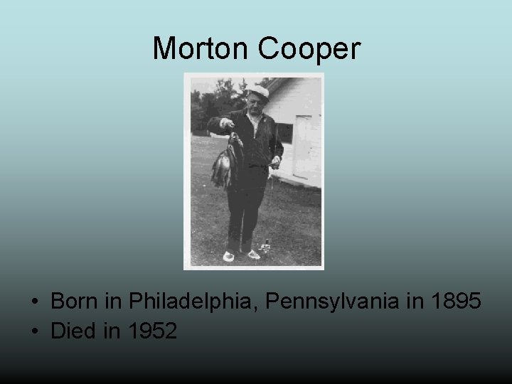 Morton Cooper • Born in Philadelphia, Pennsylvania in 1895 • Died in 1952