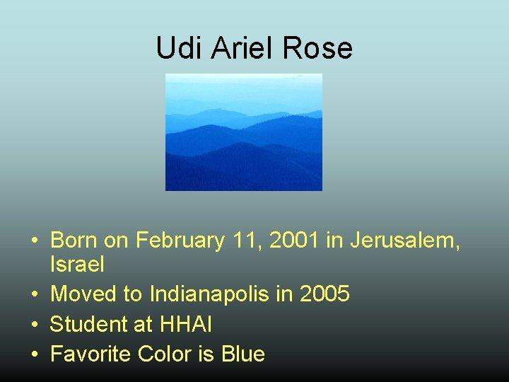 Udi Ariel Rose • Born on February 11, 2001 in Jerusalem, Israel • Moved
