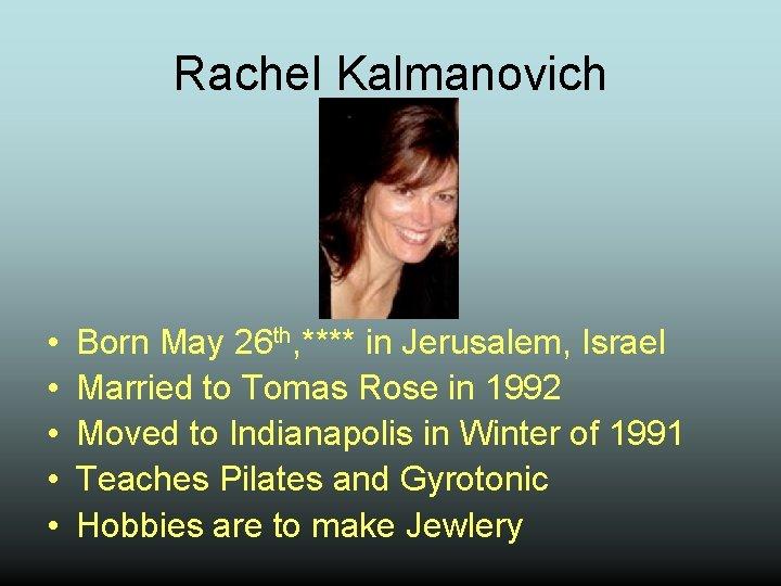 Rachel Kalmanovich • • • Born May 26 th, **** in Jerusalem, Israel Married