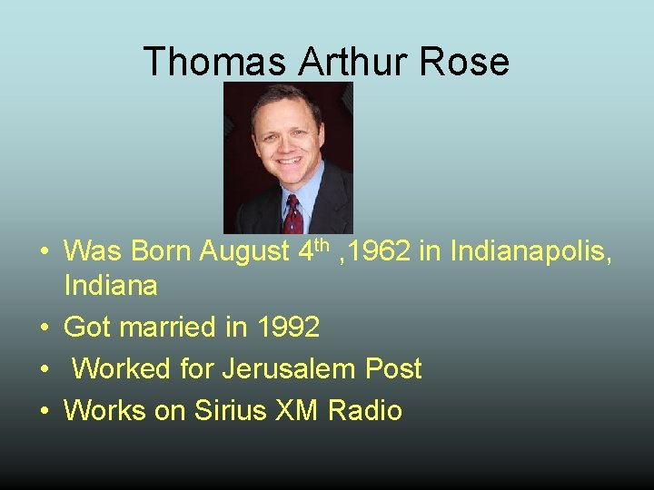 Thomas Arthur Rose • Was Born August 4 th , 1962 in Indianapolis, Indiana