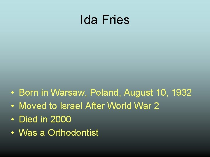 Ida Fries • • Born in Warsaw, Poland, August 10, 1932 Moved to Israel