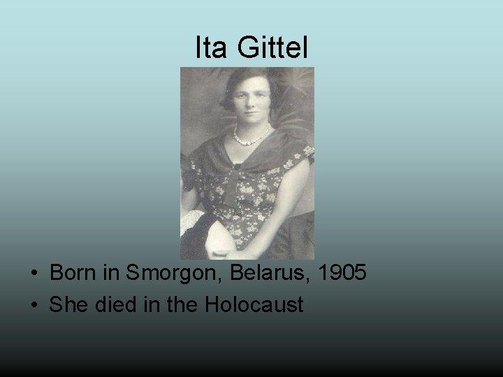 Ita Gittel • Born in Smorgon, Belarus, 1905 • She died in the Holocaust