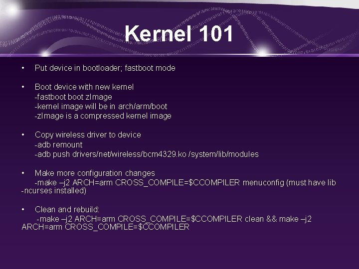 Kernel 101 • Put device in bootloader; fastboot mode • Boot device with new